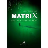 Matrix, czyli okultystyczny bróg (9788373773028)