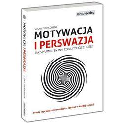 Motywacja i perswazja. Jak sprawić, by inni robili to, co chcesz, pozycja z kategorii Psychologia