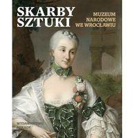Skarby sztuki. Muzeum Narodowe we Wrocławiu (9788321347653)