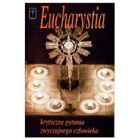Eucharystia - Krytyczne pytania zwyczajnego człowieka
