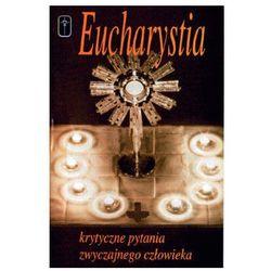 Eucharystia - Krytyczne pytania zwyczajnego człowieka, książka z ISBN: 8386843489