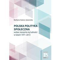 Polska polityka społeczna wobec starzenia się ludności w latach 1971-2013, książka z ISBN: 9788380171008