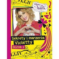Sekrety i marzenia Violetty Sezon 3 - Wysyłka od 3,99 - porównuj ceny z wysyłką (opr. twarda)