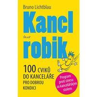 Kanclrobik - 100 nenápadných cviků pro fitness, koncentraci a uvolnění Lichtblau Bruno (9788024927435)