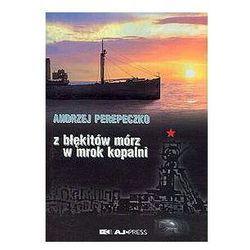 Z BŁĘKITU MÓRZ W MROK KOPALNI Andrzej Perepeczko (Andrzej Perepeczko)