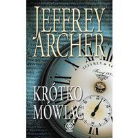 Krótko mówiąc - Jeffrey Archer + zakładka do książki GRATIS (256 str.)