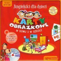 Angielski dla dzieci. Karty obrazkowe. W domu i w szkole. 33 pomysły na gry i zabawy (karty obrazkowe + porad