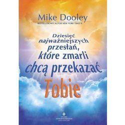 Dziesięć najważniejszych przesłań, które zmarli chcą przekazać tobie - Mike Dooley (ilość stron 248)