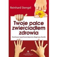 Twoje palce zwierciadłem zdrowia. Duchowa i psychosomatyczna diagnoza chorób - Reinhard Stengel (140 str.)