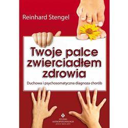Twoje palce zwierciadłem zdrowia. Duchowa i psychosomatyczna diagnoza chorób - Reinhard Stengel, książka z