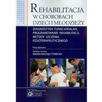Rehabilitacja w chorobach dzieci i młodzieży. Diagnostyka funkcjonalna, programowanie rehabilitacji, metody