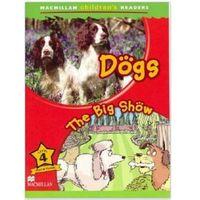 Dogs / The Big Show. Macmillan Children's Readers 4 (9780230010185)