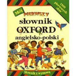 Mój pierwszy słownik Oxford angielsko - polski (Delta W-Z Oficyna Wydawnicza)