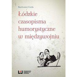 Łódzkie czasopisma humorystyczne w międzywojniu + zakładka do książki GRATIS (ilość stron 322)