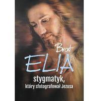 Brat Elia Stygmatyk który sfotografował Jezusa - Jeśli zamówisz do 14:00, wyślemy tego samego dnia. Darmo