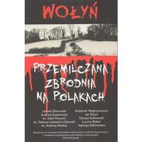 Wołyń - przemilczana zbrodnia na Polakach (112 str.)