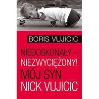 NIEDOSKONAŁY NIEZWYCIĘŻONY MÓJ SYN NICK VUJICIC - BORIS VUJICIC, Boris Vujicic