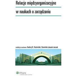 Relacje międzyorganizacyjne w naukach o zarządzaniu [PRZEDSPRZEDAŻ] (kategoria: Biznes, ekonomia)