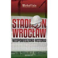 Stadion Wrocław. Nieopowiedziana historia (2013)