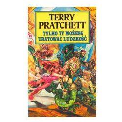 TYLKO TY MOŻESZ URATOWAĆ LUDZKOŚĆ Terry Pratchett, książka w oprawie miękkej