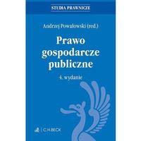 Prawo gospodarcze publiczne. Wydanie 4 - Andrzej Powałowski
