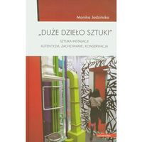 Duże dzieło sztuki. Sztuka Instalacji - autentyzm, zachowanie, konserwacja (opr. miękka)