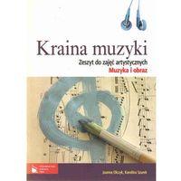 Kraina muzyki Zeszyt do zajęć artystycznych Muzyka i obraz z płytą CD