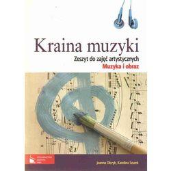 Kraina muzyki Zeszyt do zajęć artystycznych Muzyka i obraz z płytą CD (Olczyk Joanna, Szurek Karolina)