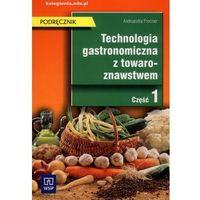 Technologia gastronomiczna z towaroznawstwem Część 1 Podręcznik, oprawa miękka