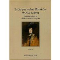 Życie prywatne Polaków w XIX wieku Tom 3 - Wysyłka od 3,99 - porównuj ceny z wysyłką (289 str.)