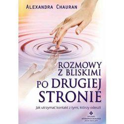 Rozmowy z bliskimi po Drugiej Stronie - Alexandra Chauran, książka z kategorii Parapsychologia, zjawiska par