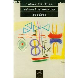 Lukas Barfuss. Seksualne neurozy Autobus., pozycja wydawnicza