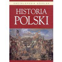 Encyklopedia szkolna. Historia Polski - Wysyłka od 3,99 - porównuj ceny z wysyłką
