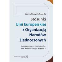 Stosunki Unii Europejskiej z Organizacją Narodów Zjednoczonych. Podstawy prawne i instytucjonalne oraz wybra