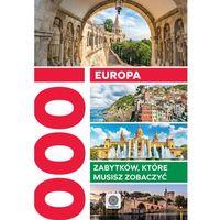 Europa. 1000 zabytków, które musisz zobaczyć