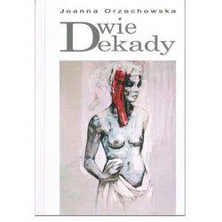 Dwie dekady czyli listy do J. - Joanna Orzechowska (ilość stron 146)