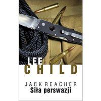 Siła perswazji - Child Lee, Reacher Jack, Lee Child