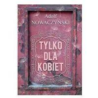 TYLKO DLA KOBIET Adolf Nowaczyński