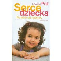 SERCE DZIECKA PORADNIK DLA RODZICÓW (oprawa twarda) (Książka) (2009)