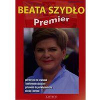 Damy radę Beata Szydło Pani premier, oprawa miękka