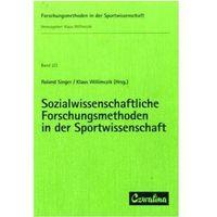 Sozialwissenschaftliche Forschungsmethoden in der Sportwissenschaft Singer, Roland