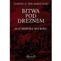 Bitwa pod Dreznem. 26-27 sierpnia 1813 roku - Dostępne od: 2014-11-26 (2014)