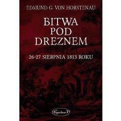 Bitwa pod Dreznem. 26-27 sierpnia 1813 roku - Dostępne od: 2014-11-26, rok wydania (2014)
