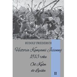 Historia kampanii jesiennej 1813 roku tom II - Dostępne od: 2014-11-26 (ilość stron 472)