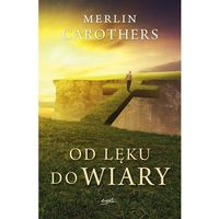 Od lęku do wiary - Merlin Carothers (304 str.)