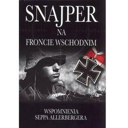 SNAJPER NA FRONCIE WSCHODNIM. WSPOMNIENIA SEPPA ALLERBERGERA Albrecht Wacker