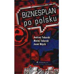 Biznesplan po polsku - Tokarski Andrzej, Tokarski Maciej, Wójcik Jacek (ilość stron 214)