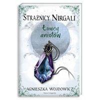 STRAŻNICY NIRGALI 2 ŁOWCY ANIOŁÓW, Agnieszka Wojdowicz