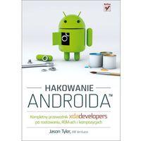 Hakowanie Androida. Kompletny przewodnik XDA Developers po rootowaniu, ROM-ach i kompozycjach, Helion