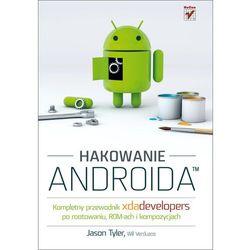 Hakowanie Androida. Kompletny przewodnik XDA Developers po rootowaniu, ROM-ach i kompozycjach (ilość stron 1